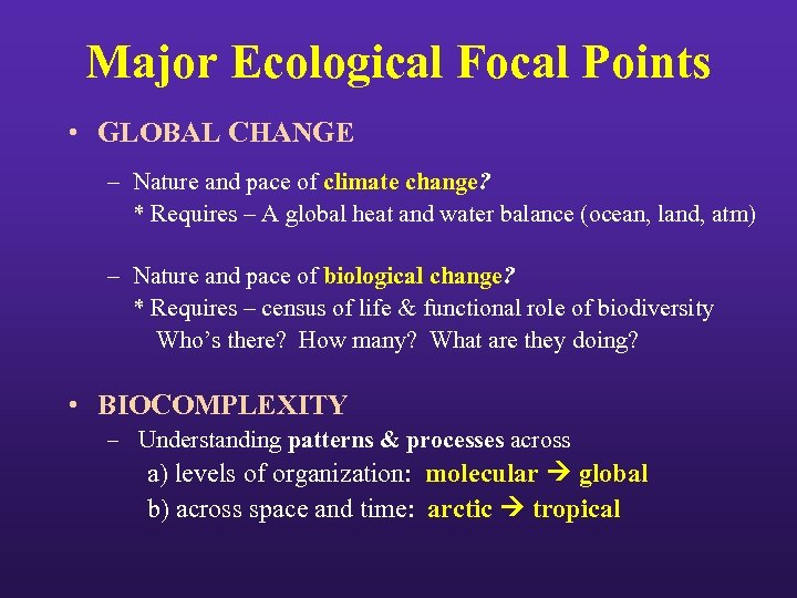 Major Ecological Focal Points • GLOBAL CHANGE – Nature and pace of climate change?