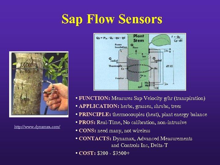 Sap Flow Sensors http: //www. dynamax. com/ • FUNCTION: Measures Sap Velocity g/hr (transpiration)