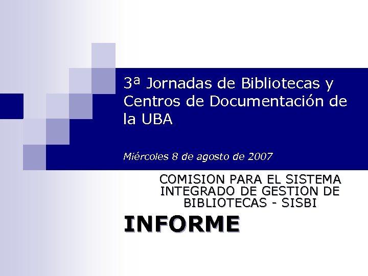 3ª Jornadas de Bibliotecas y Centros de Documentación de la UBA Miércoles 8 de