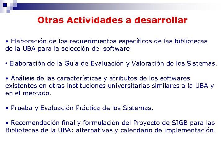 Otras Actividades a desarrollar • Elaboración de los requerimientos específicos de las bibliotecas de