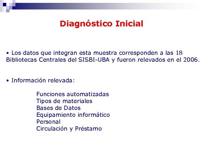 Diagnóstico Inicial • Los datos que integran esta muestra corresponden a las 18 Bibliotecas