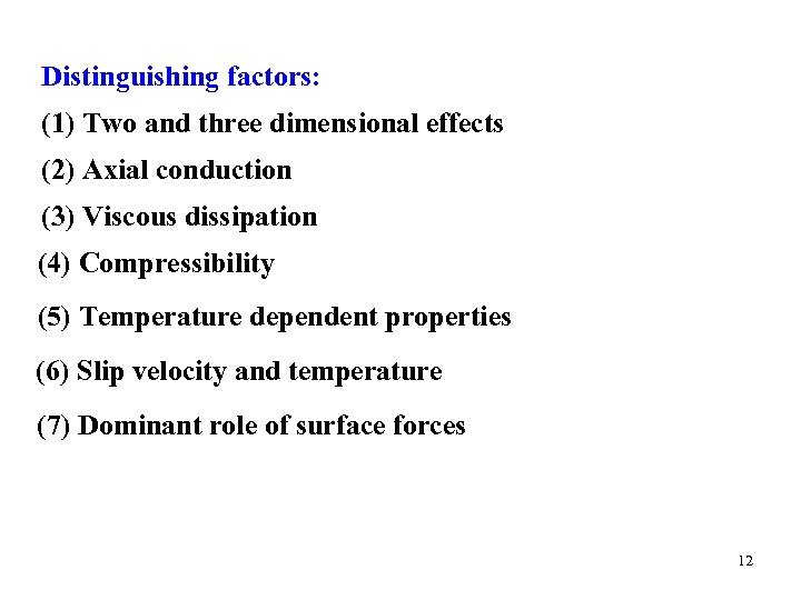 Distinguishing factors: (1) Two and three dimensional effects (2) Axial conduction (3) Viscous dissipation