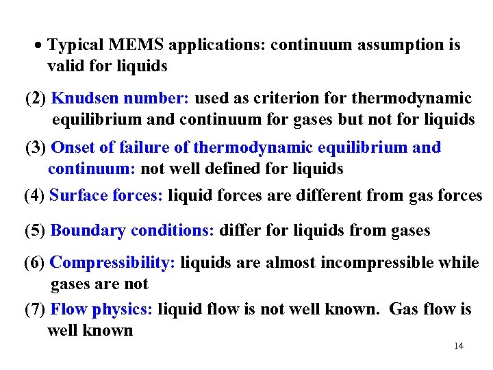 Typical MEMS applications: continuum assumption is valid for liquids (2) Knudsen number: used