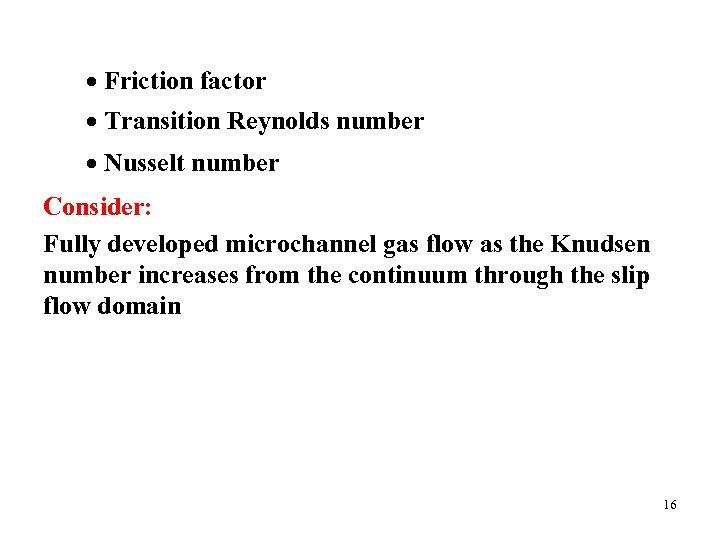 Friction factor Transition Reynolds number Nusselt number Consider: Fully developed microchannel gas flow
