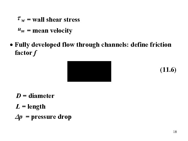 = wall shear stress = mean velocity Fully developed flow through channels: define friction