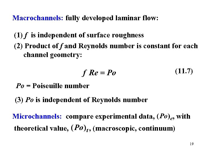 Macrochannels: fully developed laminar flow: (1) f is independent of surface roughness (2) Product