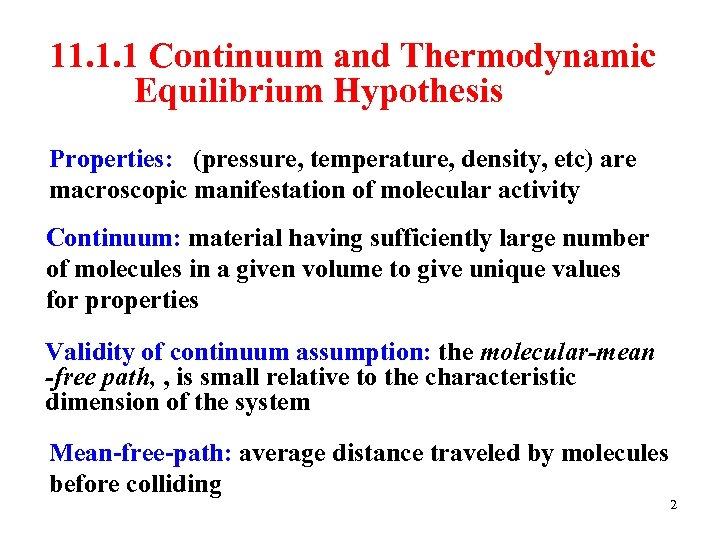 11. 1. 1 Continuum and Thermodynamic Equilibrium Hypothesis Properties: (pressure, temperature, density, etc) are