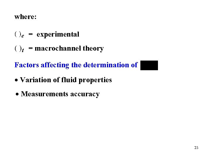 where: = experimental = macrochannel theory Factors affecting the determination of Variation of fluid