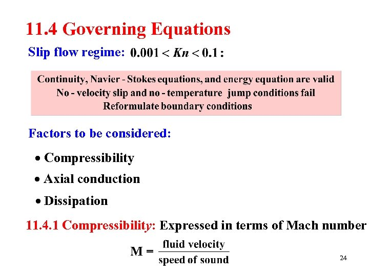 11. 4 Governing Equations Slip flow regime: Factors to be considered: Compressibility Axial conduction