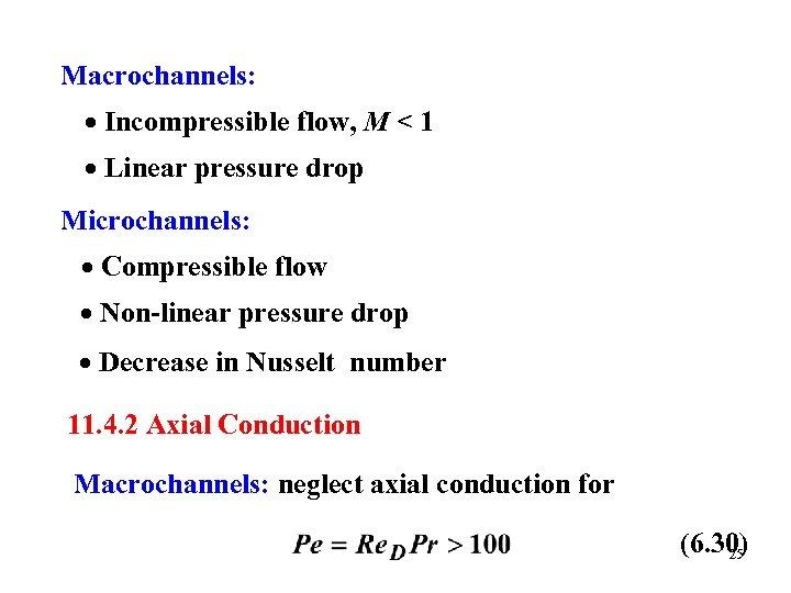 Macrochannels: Incompressible flow, M < 1 Linear pressure drop Microchannels: Compressible flow Non-linear pressure
