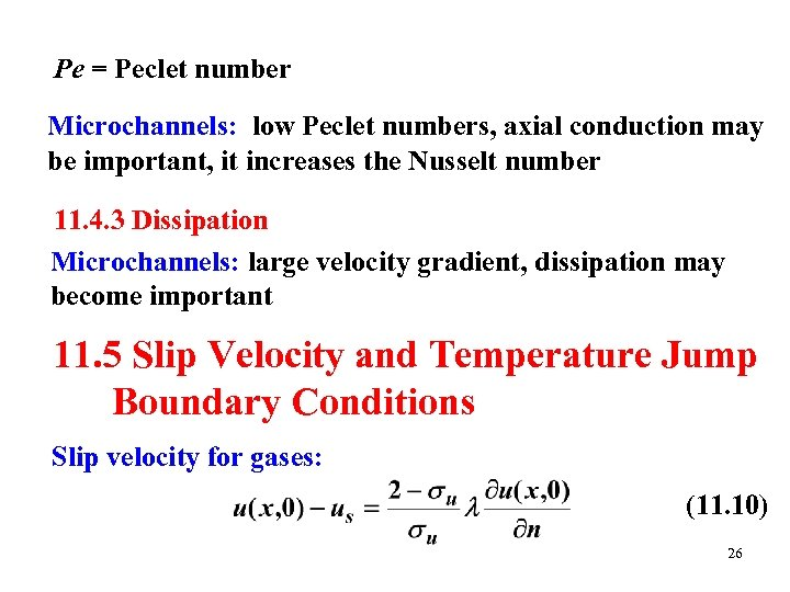 Pe = Peclet number Microchannels: low Peclet numbers, axial conduction may be important, it