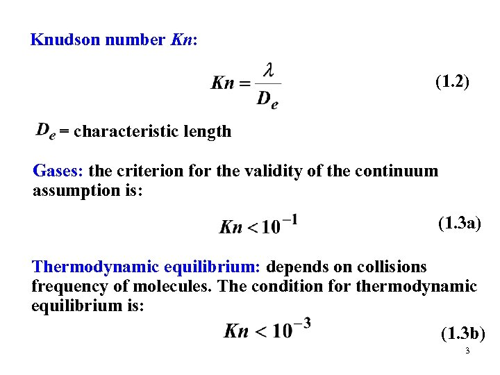 Knudson number Kn: (1. 2) = characteristic length Gases: the criterion for the validity