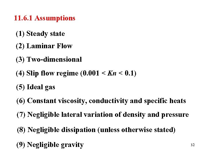 11. 6. 1 Assumptions (1) Steady state (2) Laminar Flow (3) Two-dimensional (4) Slip