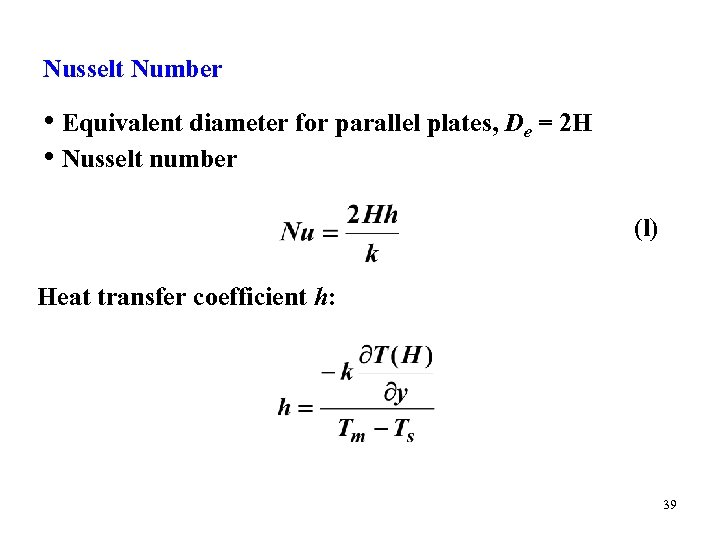 Nusselt Number • Equivalent diameter for parallel plates, De = 2 H • Nusselt