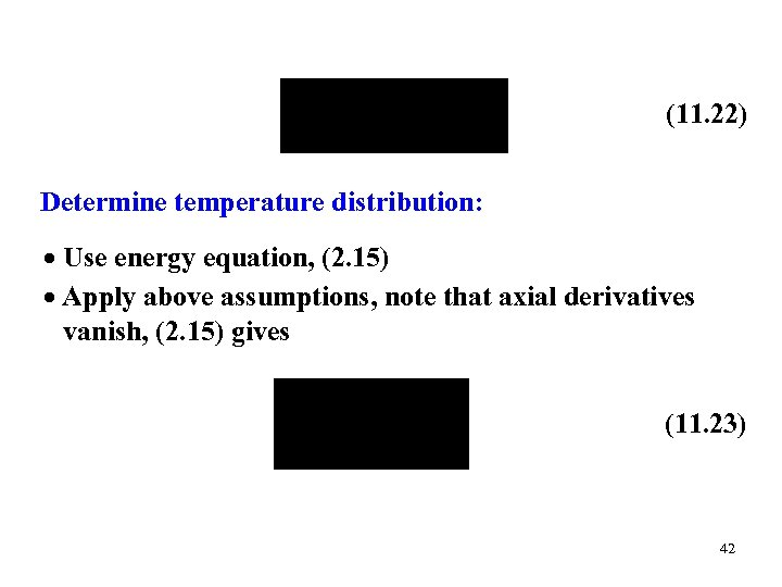 (11. 22) Determine temperature distribution: Use energy equation, (2. 15) Apply above assumptions, note