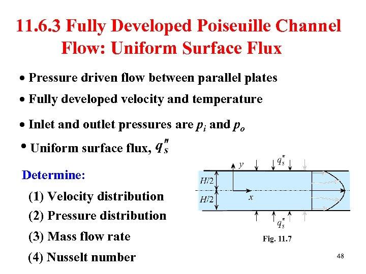 11. 6. 3 Fully Developed Poiseuille Channel Flow: Uniform Surface Flux Pressure driven flow