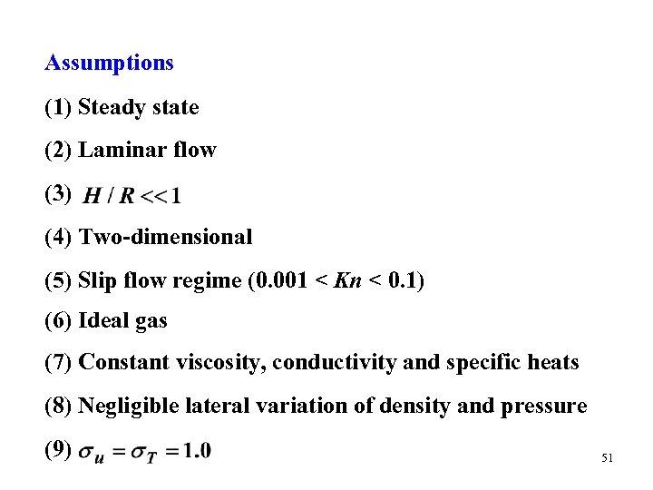 Assumptions (1) Steady state (2) Laminar flow (3) (4) Two-dimensional (5) Slip flow regime