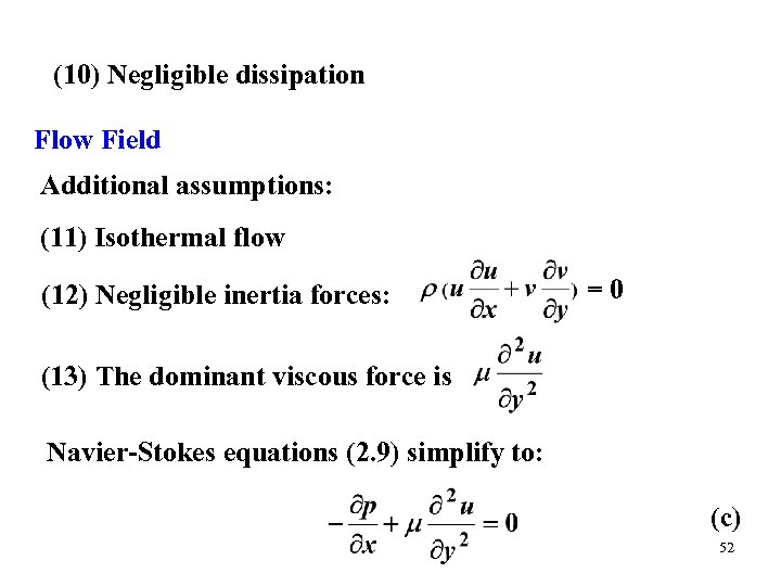 (10) Negligible dissipation Flow Field Additional assumptions: (11) Isothermal flow (12) Negligible inertia forces: