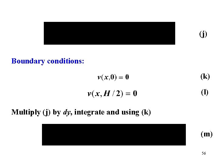 (j) Boundary conditions: (k) (l) Multiply (j) by dy, integrate and using (k) (m)