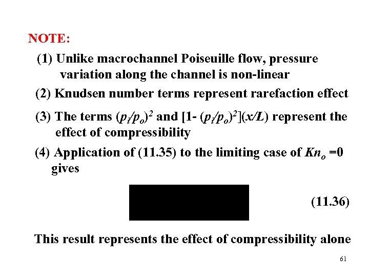 NOTE: (1) Unlike macrochannel Poiseuille flow, pressure variation along the channel is non-linear (2)