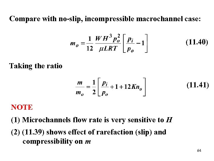 Compare with no-slip, incompressible macrochannel case: (11. 40) Taking the ratio (11. 41) NOTE
