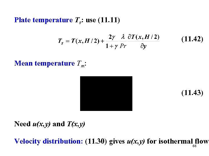Plate temperature Ts: use (11. 11) (11. 42) Mean temperature Tm: (11. 43) Need