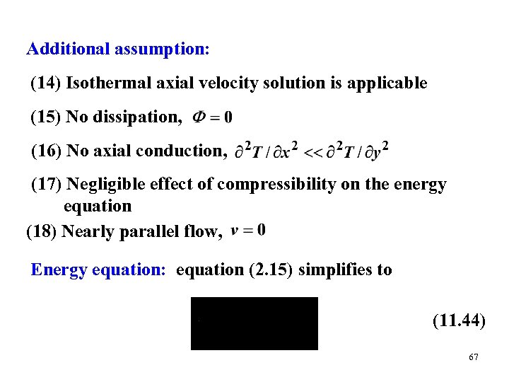 Additional assumption: (14) Isothermal axial velocity solution is applicable (15) No dissipation, (16) No