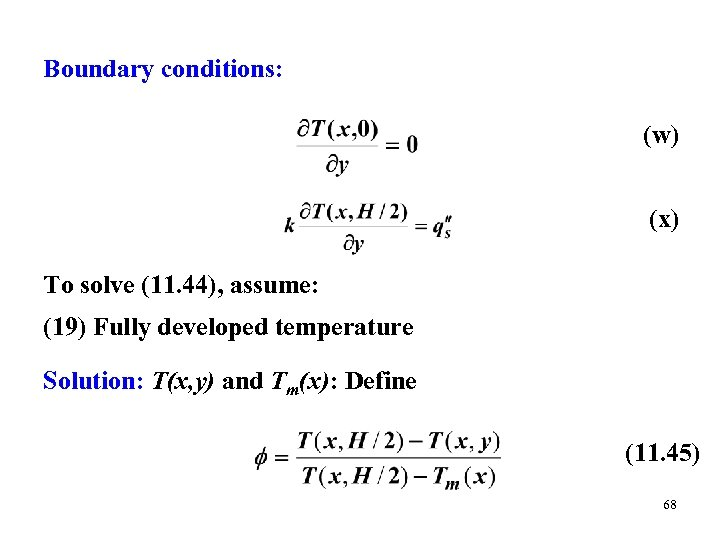 Boundary conditions: (w) (x) To solve (11. 44), assume: (19) Fully developed temperature Solution: