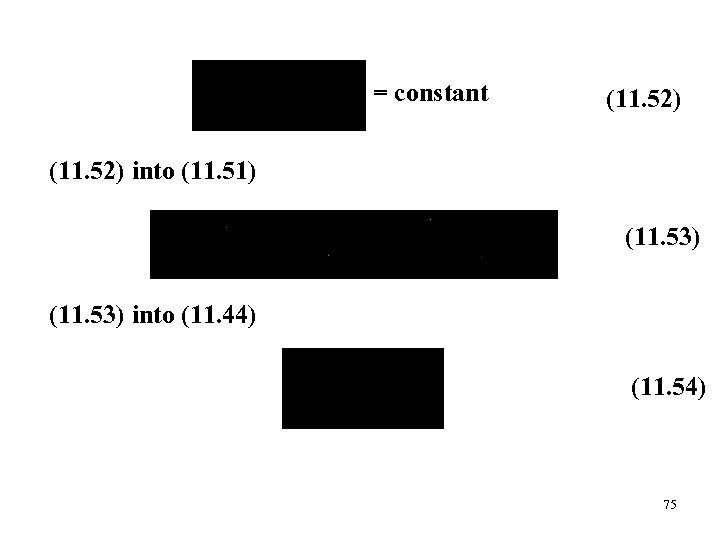 = constant (11. 52) into (11. 51) (11. 53) into (11. 44) (11. 54)