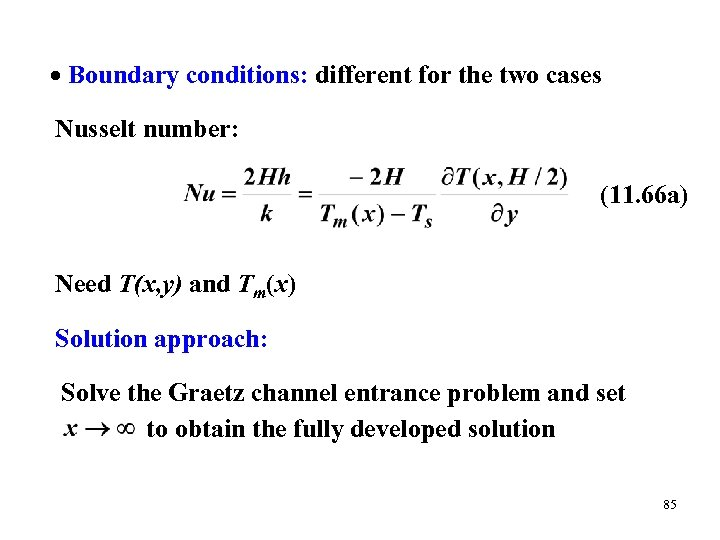 Boundary conditions: different for the two cases Nusselt number: (11. 66 a) Need