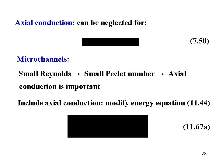 Axial conduction: can be neglected for: (7. 50) Microchannels: Small Reynolds Small Peclet number
