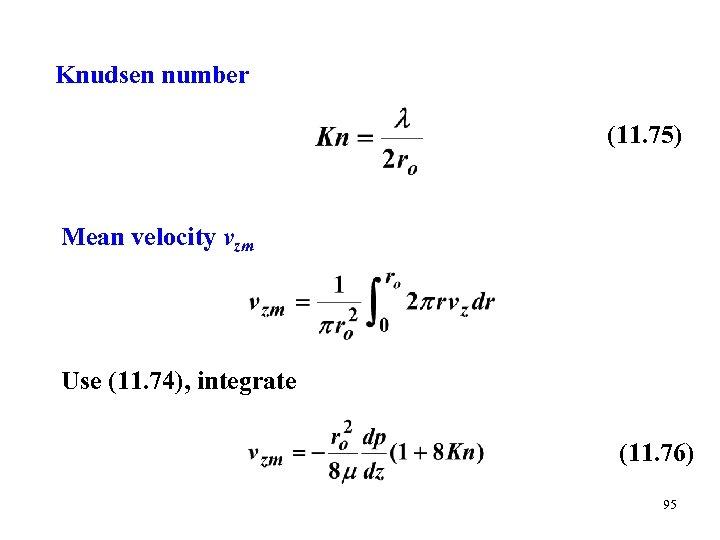 Knudsen number (11. 75) Mean velocity vzm Use (11. 74), integrate (11. 76) 95