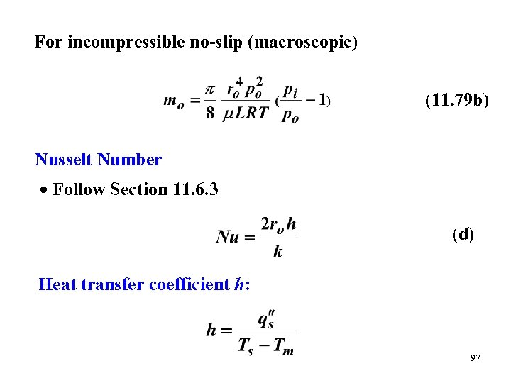 For incompressible no-slip (macroscopic) (11. 79 b) Nusselt Number Follow Section 11. 6. 3