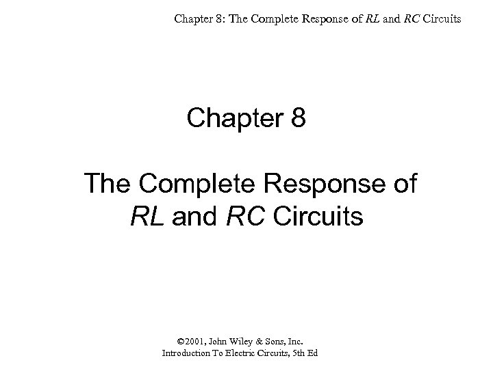 Chapter 8: The Complete Response of RL and RC Circuits Chapter 8 The Complete