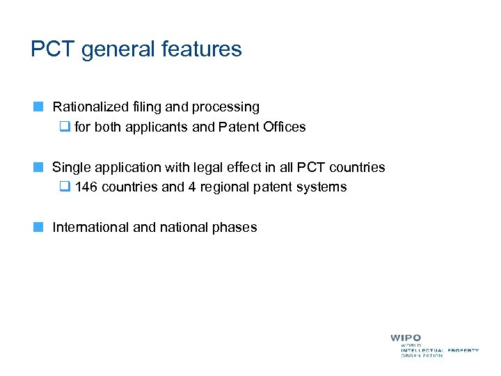 PCT general features Rationalized filing and processing q for both applicants and Patent Offices
