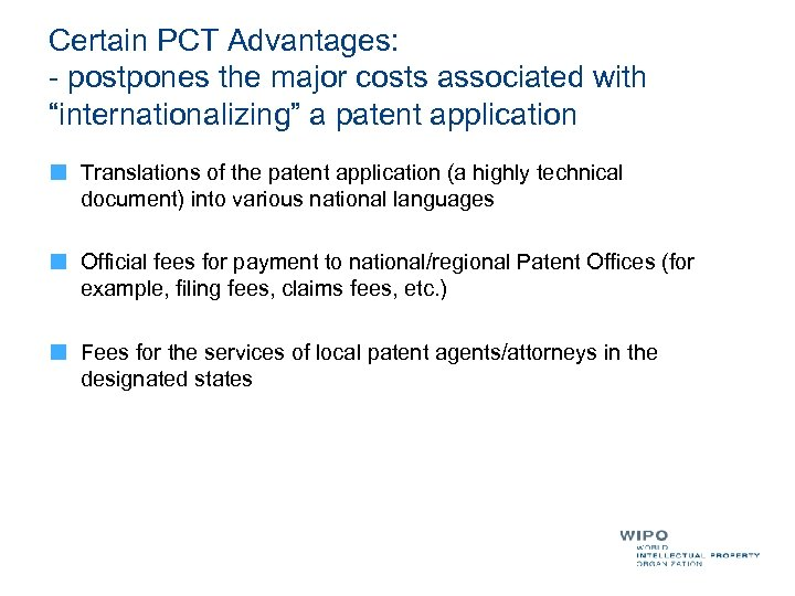 """Certain PCT Advantages: - postpones the major costs associated with """"internationalizing"""" a patent application"""
