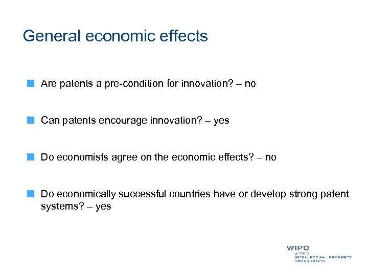 General economic effects Are patents a pre-condition for innovation? – no Can patents encourage