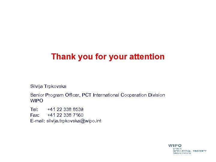 Thank you for your attention Silvija Trpkovska Senior Program Officer, PCT International Cooperation Division
