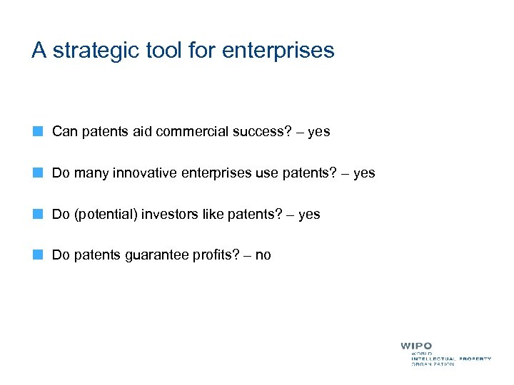 A strategic tool for enterprises Can patents aid commercial success? – yes Do many