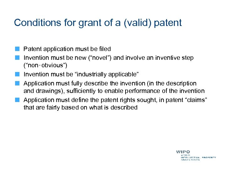 Conditions for grant of a (valid) patent Patent application must be filed Invention must