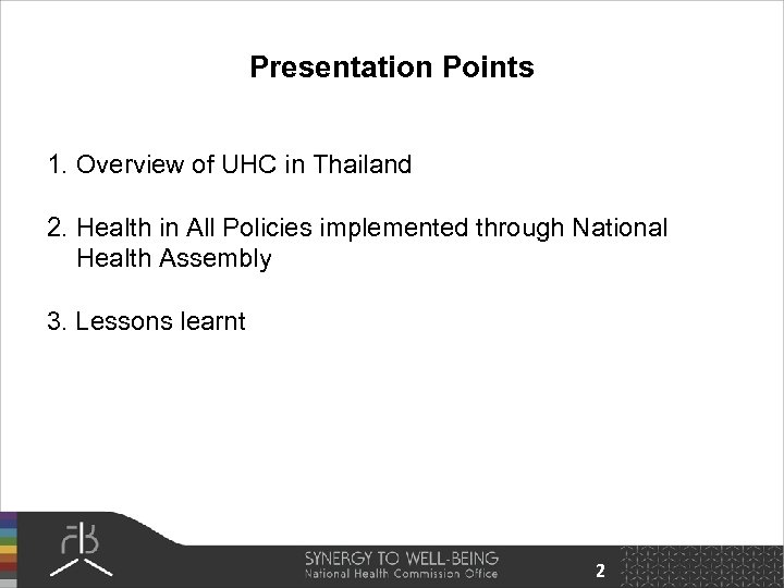 Presentation Points 1. Overview of UHC in Thailand 2. Health in All Policies implemented