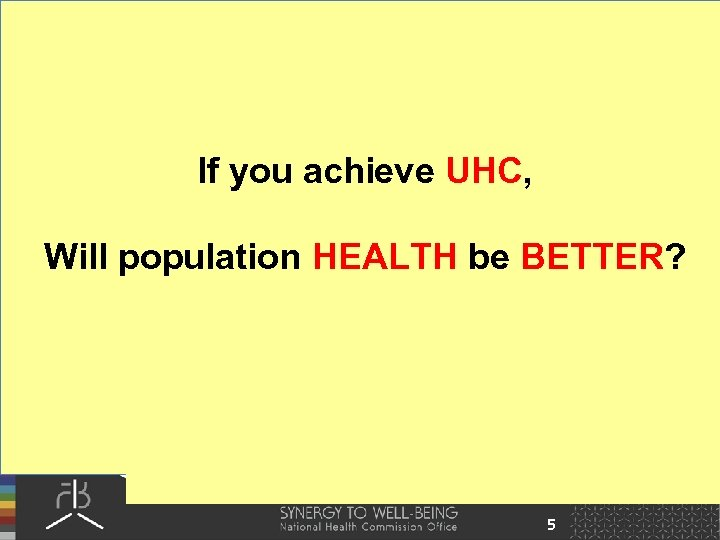 If you achieve UHC, Will population HEALTH be BETTER? 5