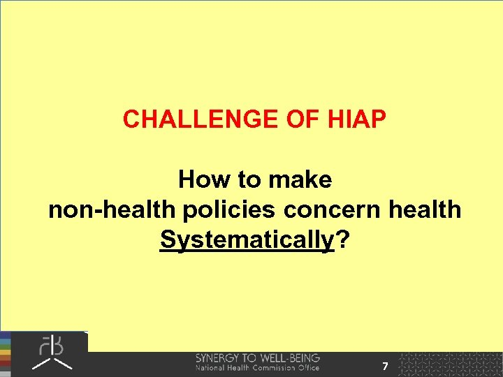 CHALLENGE OF HIAP How to make non-health policies concern health Systematically? 7