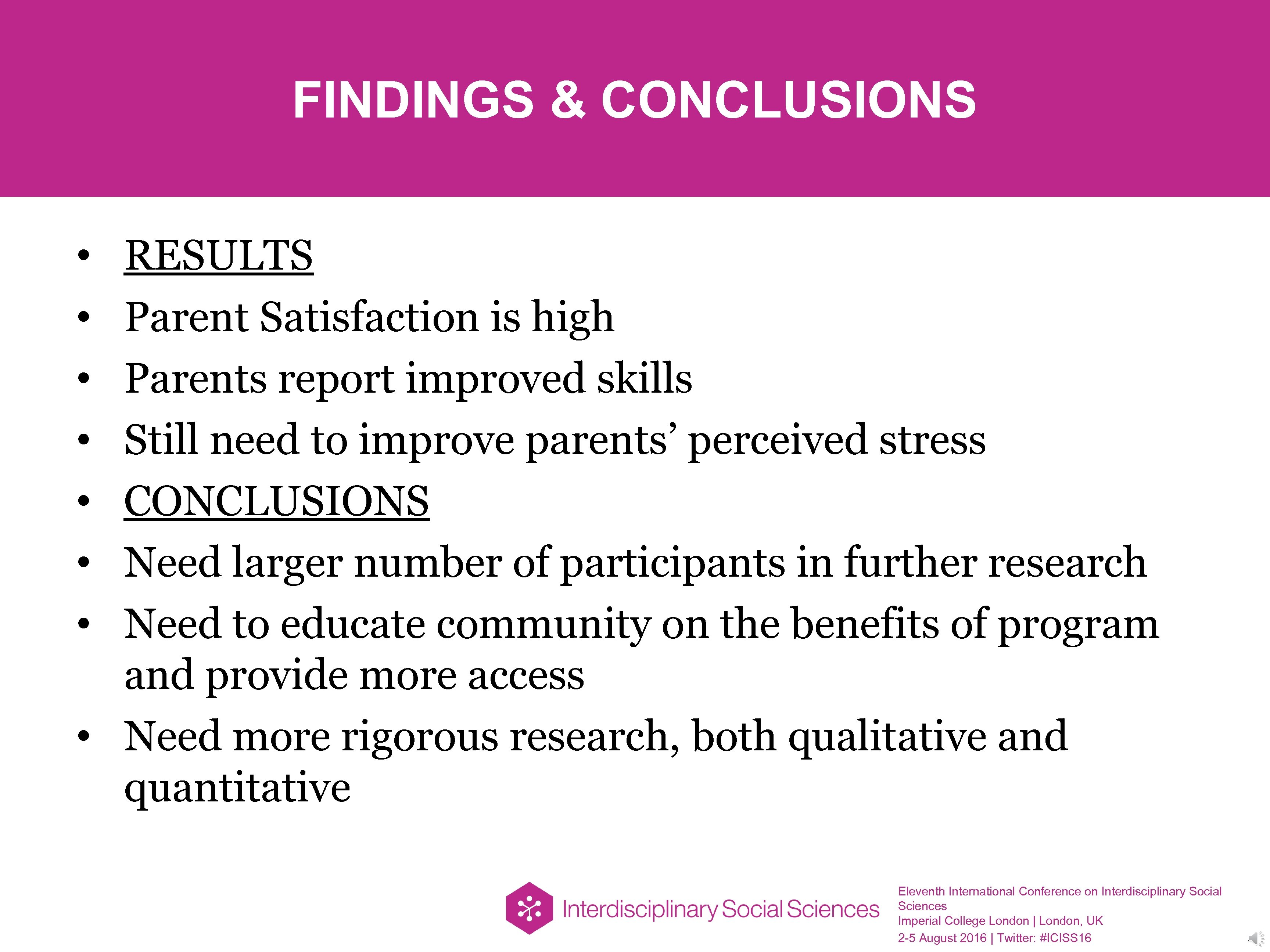 FINDINGS & CONCLUSIONS RESULTS Parent Satisfaction is high Parents report improved skills Still need