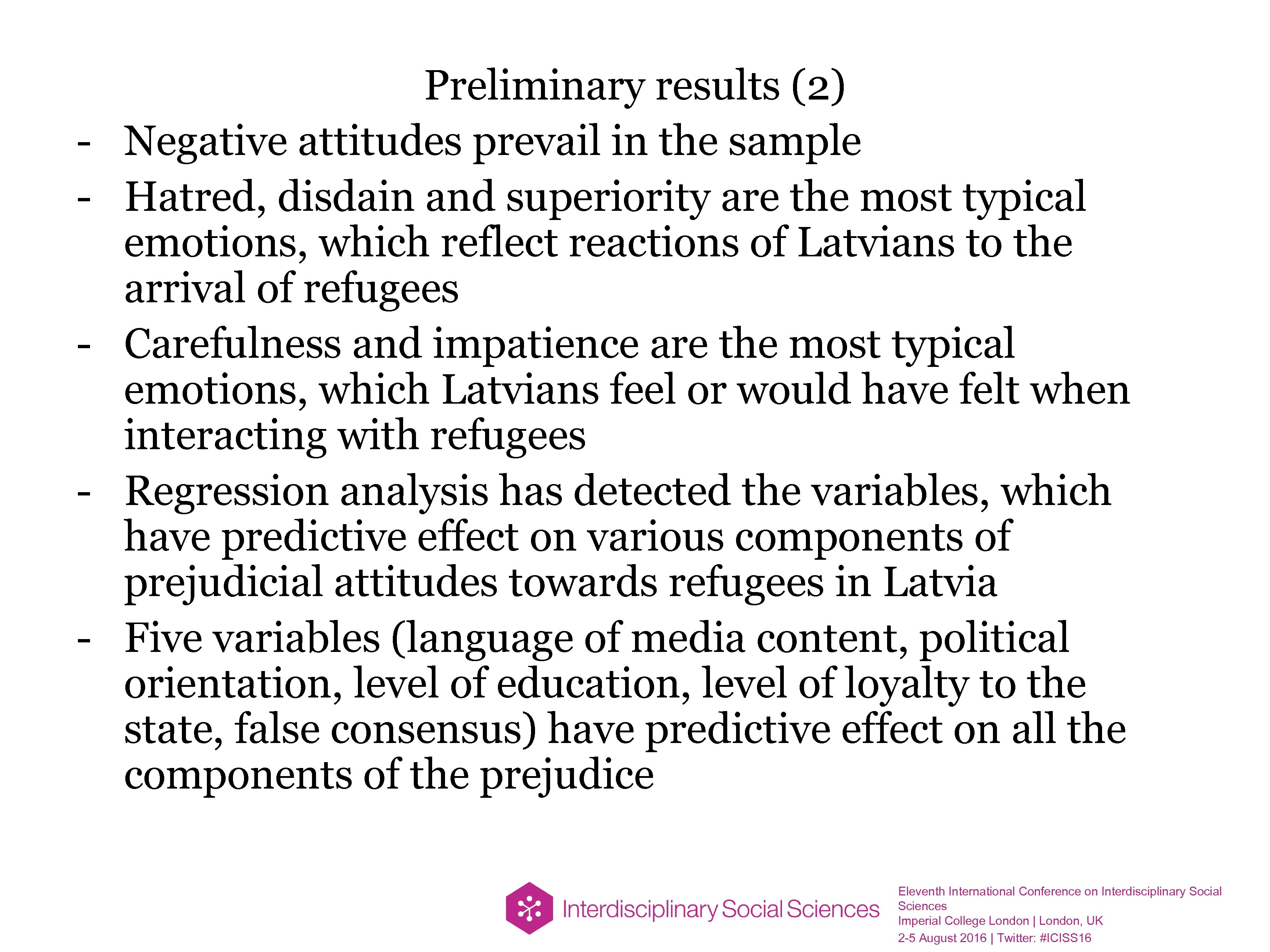 - Preliminary results (2) Negative attitudes prevail in the sample Hatred, disdain and superiority