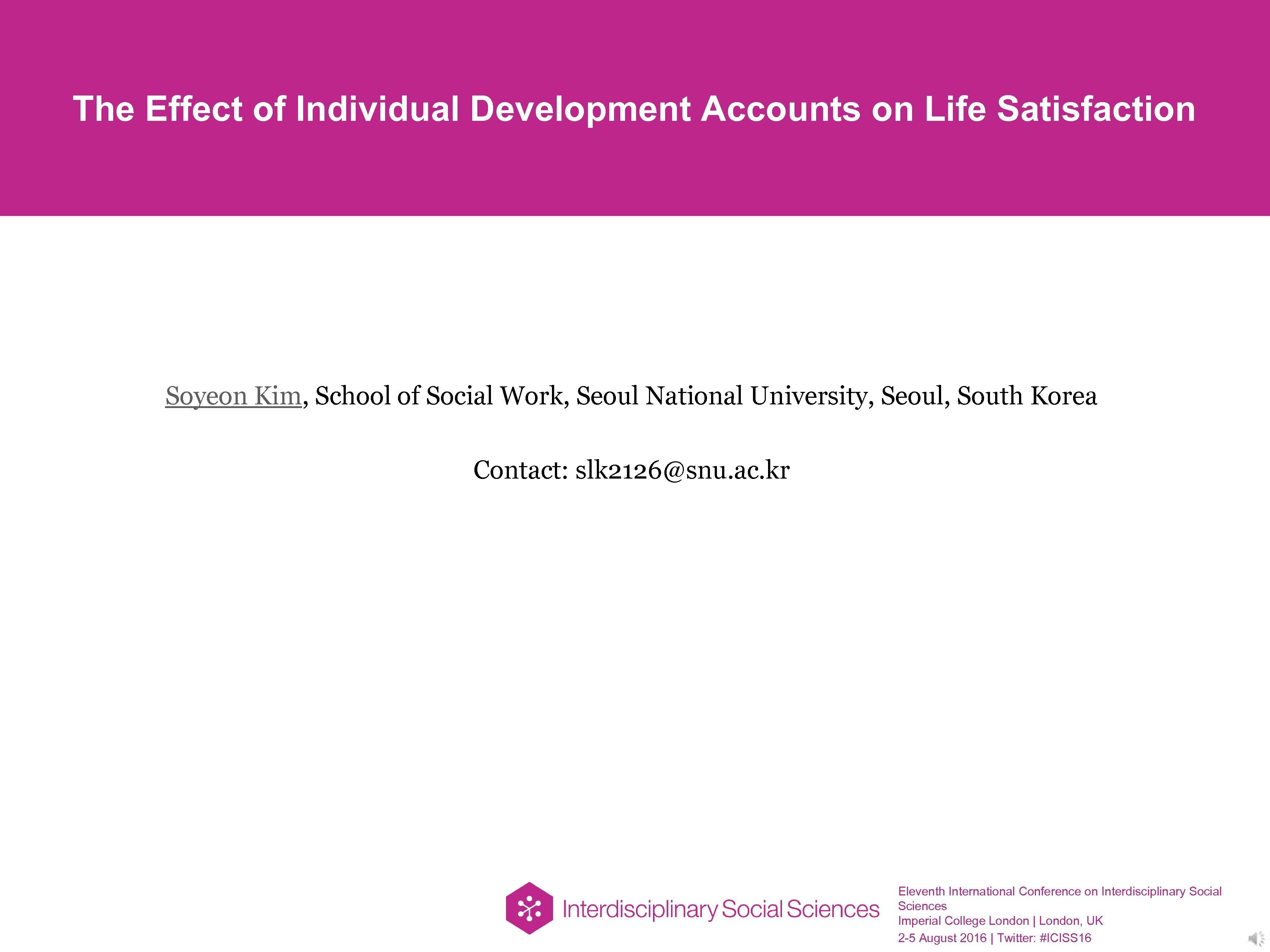 The Effect of Individual Development Accounts on Life Satisfaction Soyeon Kim, School of Social