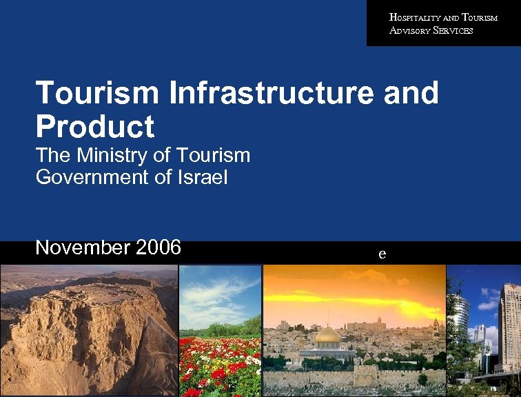 HOSPITALITY AND TOURISM ADVISORY SERVICES Tourism Infrastructure and Product The Ministry of Tourism Government