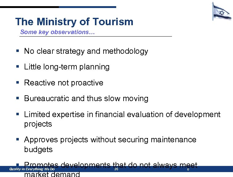 The Ministry of Tourism Some key observations… § No clear strategy and methodology §