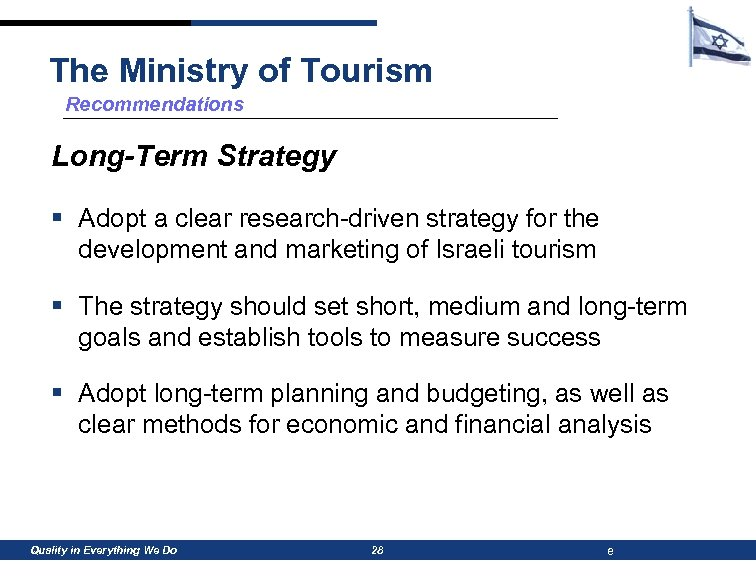 The Ministry of Tourism Recommendations Long-Term Strategy § Adopt a clear research-driven strategy for