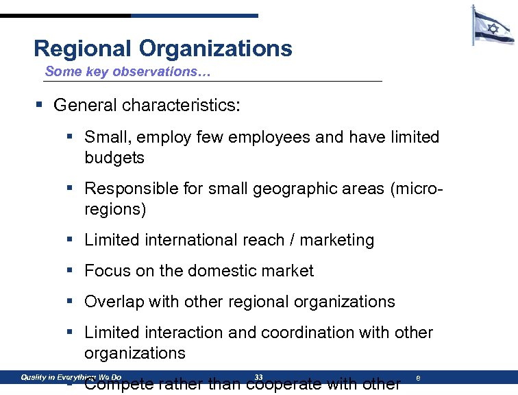 Regional Organizations Some key observations… § General characteristics: § Small, employ few employees and